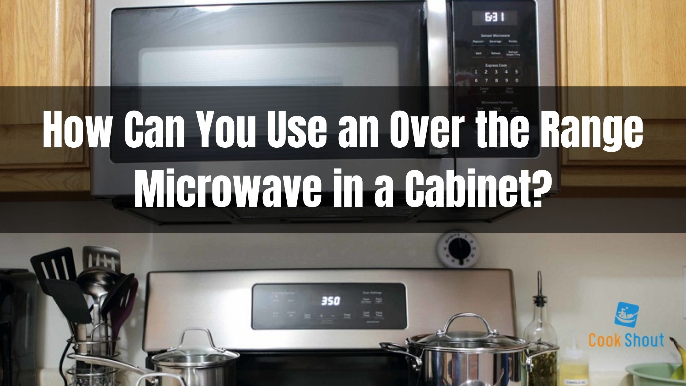 How Can You Use an Over the Range Microwave in a Cabinet?
