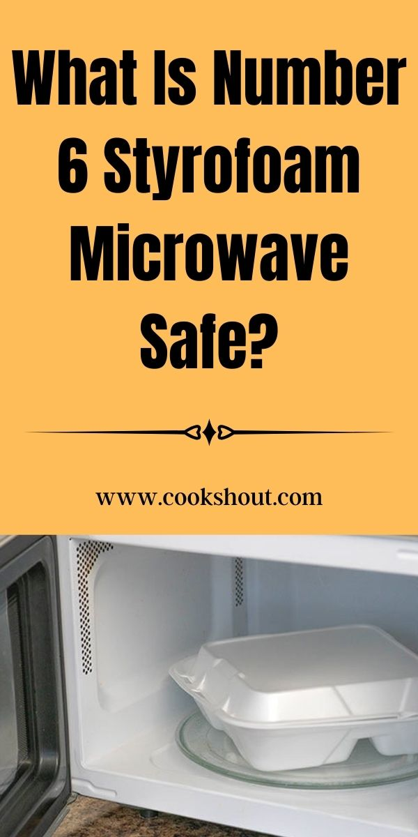 What Is Number 6 Styrofoam Microwave Safe?