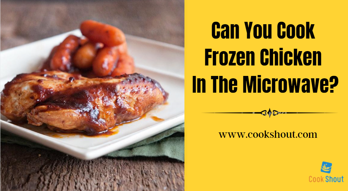 Can You Cook Frozen Chicken In The Microwave