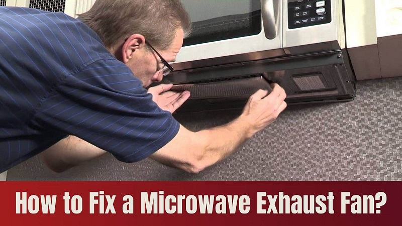 How to Fix a Microwave Exhaust Fan?