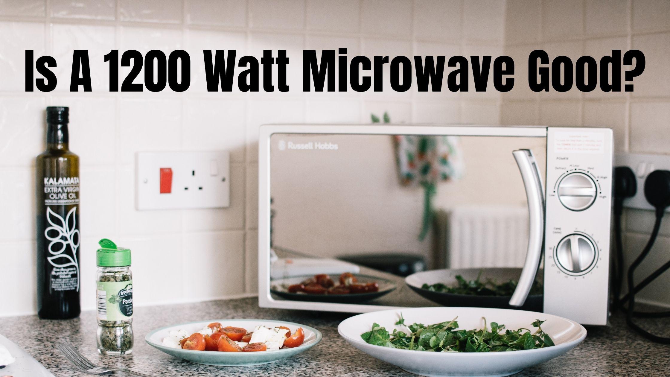 Is A 1200 Watt Microwave Good