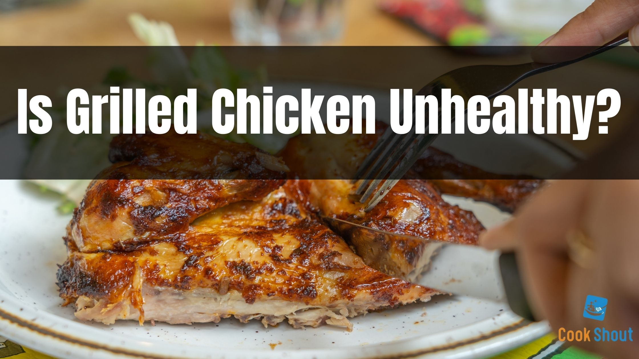 Is Grilled Chicken Unhealthy